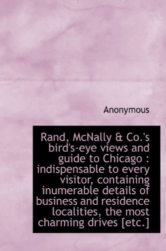 9781115173247: Rand, McNally & Co.'s Bird's-Eye Views and Guide to Chicago: Indispensable to Every Visitor, Contai