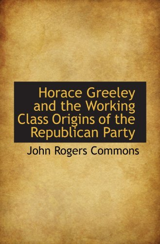 9781115176866: Horace Greeley and the Working Class Origins of the Republican Party
