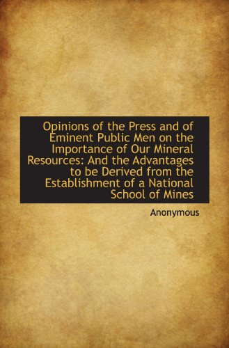 9781115177894: Opinions of the Press and of Eminent Public Men on the Importance of Our Mineral Resources: And the