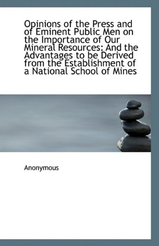 9781115177900: Opinions of the Press and of Eminent Public Men on the Importance of Our Mineral Resources: And the