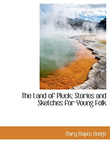 The Land of Pluck; Stories and Sketches for Young Folk (1115185446) by Dodge, Mary Mapes