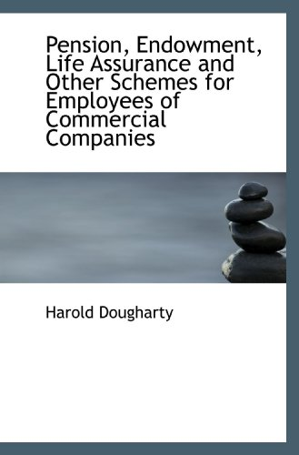 9781115186728: Pension, Endowment, Life Assurance and Other Schemes for Employees of Commercial Companies
