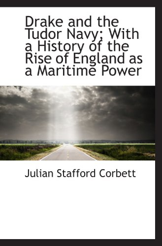 9781115197236: Drake and the Tudor Navy; With a History of the Rise of England as a Maritime Power