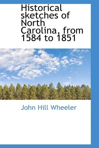 9781115200233: Historical Sketches of North Carolina, from 1584 to 1851