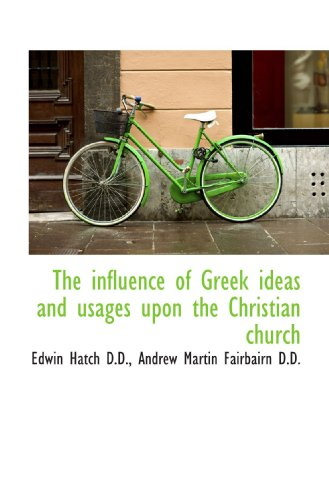 9781115201087: The influence of Greek ideas and usages upon the Christian church
