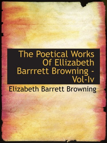 The Poetical Works Of Ellizabeth Barrrett Browning - Vol-Iv (1115209574) by Elizabeth Barrett Browning