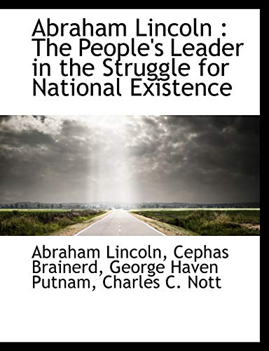 9781115210393: Abraham Lincoln: The People's Leader in the Struggle for National Existence