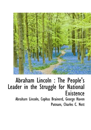 9781115210423: Abraham Lincoln: The People's Leader in the Struggle for National Existence