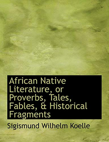 African Native Literature, or Proverbs, Tales, Fables,: Sigismund Wilhelm Koelle