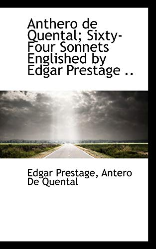 Anthero de Quental; Sixty-Four Sonnets Englished by Edgar Prestage .: Prestage, Edgar; De Quental, ...