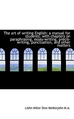 The art of writing English: a manual for students, with chapters on paraphrasing, essay-writing, ...