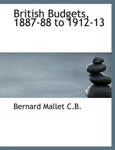 British Budgets, 1887-88 to 1912-13: Bernard Mallet