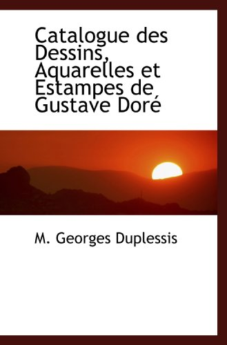 9781115237260: Catalogue des Dessins, Aquarelles et Estampes de Gustave Doré (French Edition)