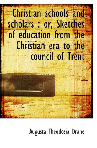 9781115246088: Christian schools and scholars : or, Sketches of education from the Christian era to the council of