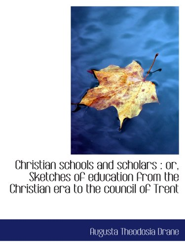 9781115246101: Christian schools and scholars : or, Sketches of education from the Christian era to the council of