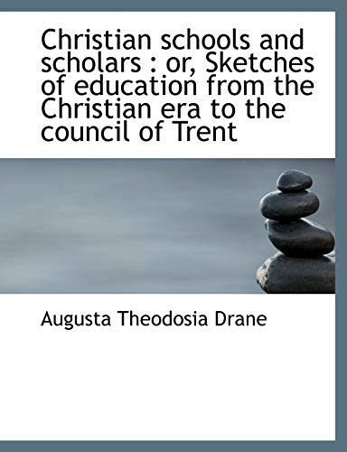 9781115246132: Christian schools and scholars: or, Sketches of education from the Christian era to the council of