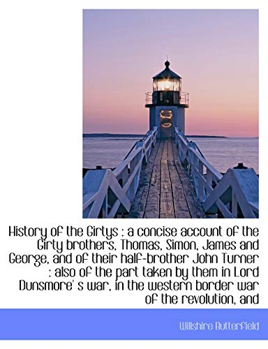 9781115247856: History of the Girtys: a concise account of the Girty brothers, Thomas, Simon, James and George, an
