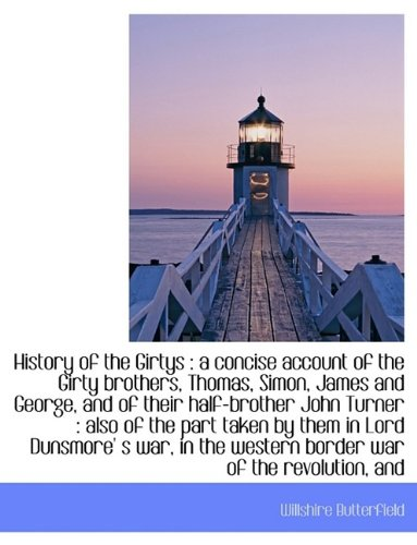 9781115247887: History of the Girtys: A Concise Account of the Girty Brothers, Thomas, Simon, James and George, an