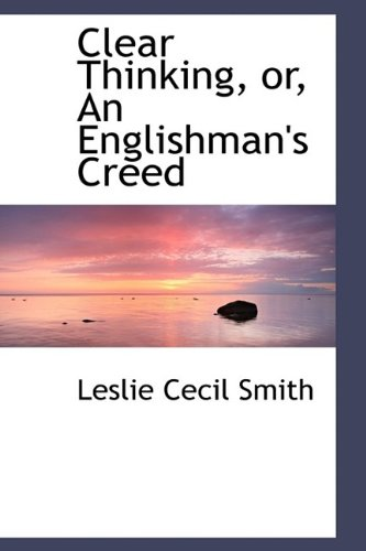 9781115248853: Clear Thinking, or, An Englishman's Creed