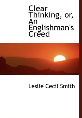 9781115248860: Clear Thinking, Or, an Englishman's Creed