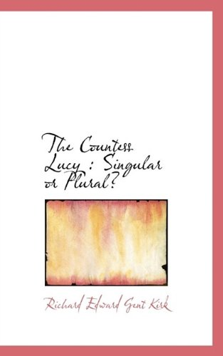 The Countess Lucy: Singular or Plural? (1115261851) by Richard Edward Gent Kirk