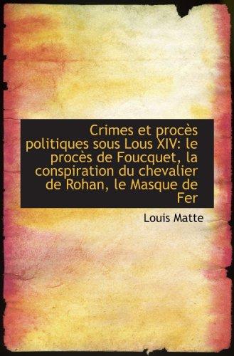 9781115264334: Crimes et proc�..s politiques sous Lous XIV: le proc�..s de Foucquet, la conspiration du chevalier de Ro