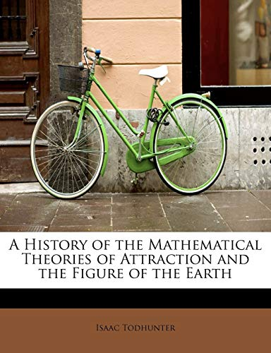 9781115266543: A History of the Mathematical Theories of Attraction and the Figure of the Earth