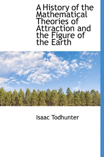 9781115266567: A History of the Mathematical Theories of Attraction and the Figure of the Earth