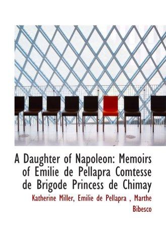 9781115270137: A Daughter of Napoleon: Memoirs of Emilie de Pellapra Comtesse de Brigode Princess de Chimay