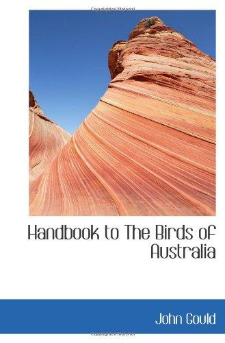 Handbook to The Birds of Australia: Gould, John