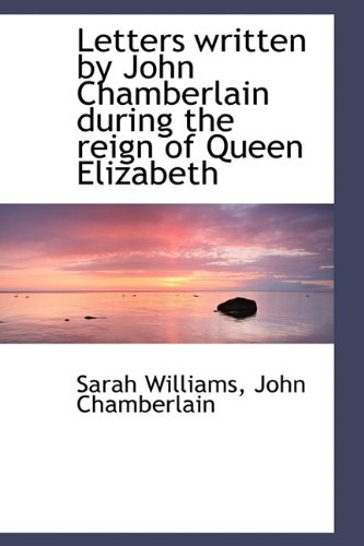 9781115285940: Letters Written by John Chamberlain During the Reign of Queen Elizabeth
