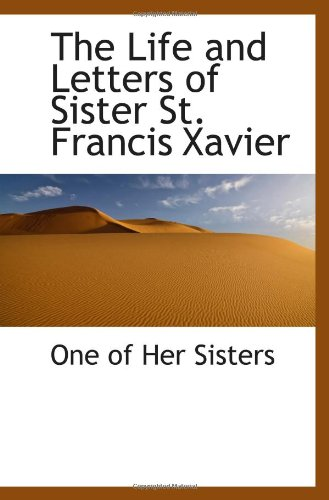 9781115292023: The Life and Letters of Sister St. Francis Xavier