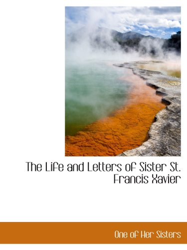 9781115292030: The Life and Letters of Sister St. Francis Xavier