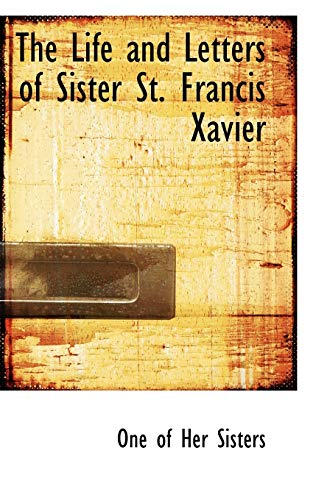9781115292047: The Life and Letters of Sister St. Francis Xavier
