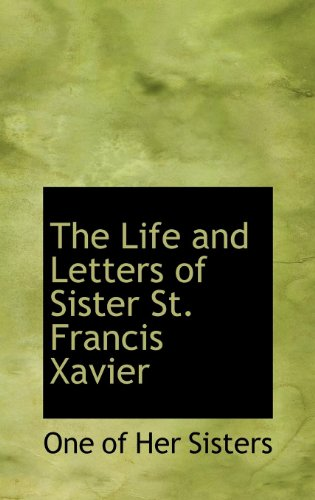 9781115292061: The Life and Letters of Sister St. Francis Xavier