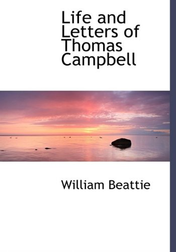 Life and Letters of Thomas Campbell: William Beattie