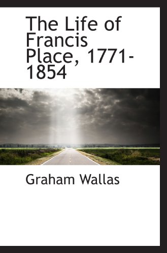 9781115294485: The Life of Francis Place, 1771-1854