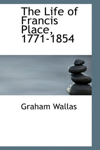 9781115294522: The Life of Francis Place, 1771-1854