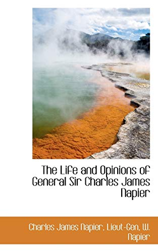 The Life and Opinions of General Sir: Napier, Charles James