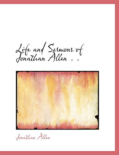 Life and Sermons of Jonathan Allen . . (1115300628) by Allen, Jonathan