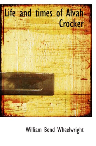 9781115301138: Life and times of Alvah Crocker