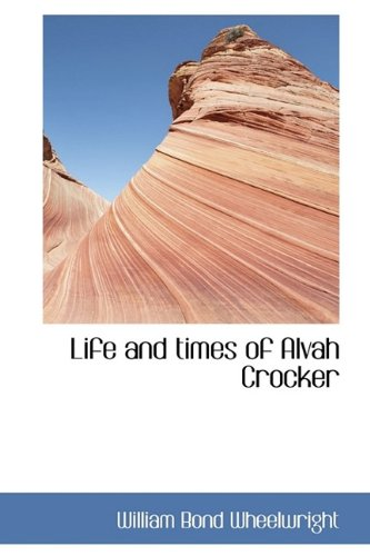 9781115301213: Life and times of Alvah Crocker