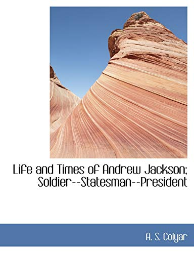 9781115301299: Life and Times of Andrew Jackson; Soldier--Statesman--President