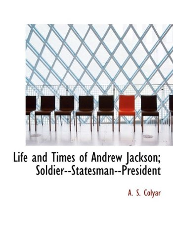 9781115301343: Life and Times of Andrew Jackson; Soldier--Statesman--President