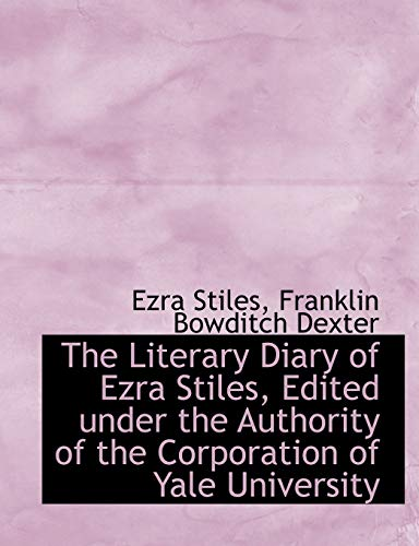 9781115306317: The Literary Diary of Ezra Stiles, Edited under the Authority of the Corporation of Yale University