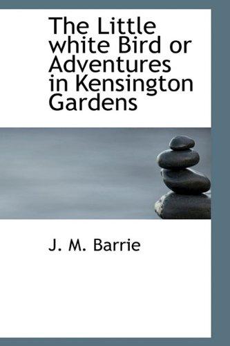 9781115308700: The Little White Bird or Adventures in Kensington Gardens