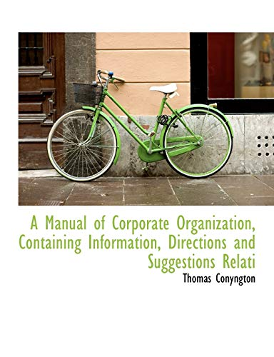9781115318570: A Manual of Corporate Organization, Containing Information, Directions and Suggestions Relati