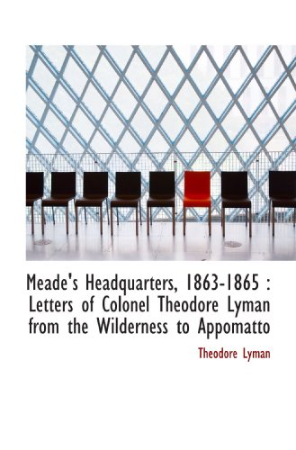 9781115324182: Meade's Headquarters, 1863-1865 : Letters of Colonel Theodore Lyman from the Wilderness to Appomatto