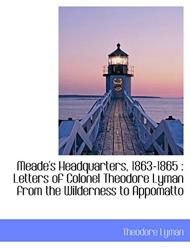 9781115324243: Meade's Headquarters, 1863-1865: Letters of Colonel Theodore Lyman from the Wilderness to Appomatto