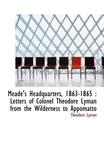 9781115324274: Meade's Headquarters, 1863-1865: Letters of Colonel Theodore Lyman from the Wilderness to Appomatto